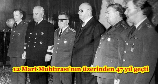 12 Mart Muhtırası'nın üzerinden 47 yıl geçti