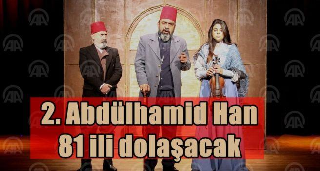 2. Abdülhamid Han 81 ili dolaşacak