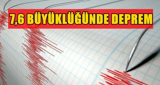 7,6 büyüklüğünde deprem
