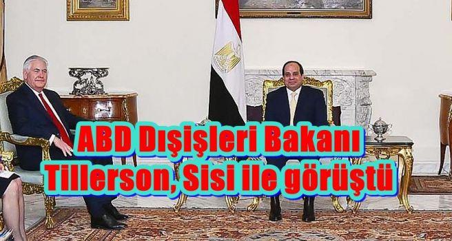 ABD Dışişleri Bakanı Tillerson, Sisi ile görüştü