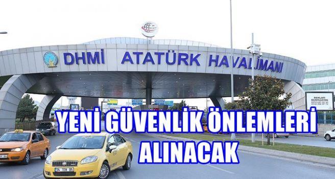 Atatürk Havalimanında yeni güvenlik önlemleri alınacak