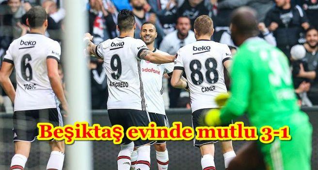 Beşiktaş evinde mutlu 3-1