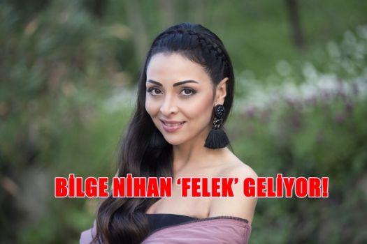 BİLGE NİHAN 'FELEK' GELİYOR!