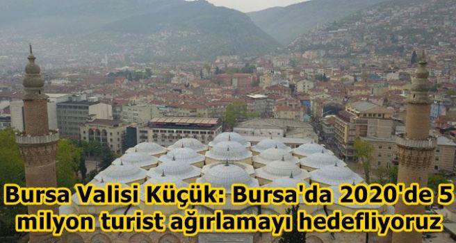Bursa Valisi Küçük: Bursa'da 2020'de 5 milyon turist ağırlamayı hedefliyoruz