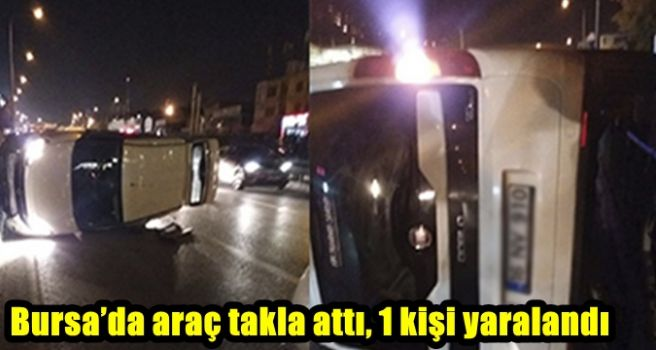 Bursa'da araç takla attı.