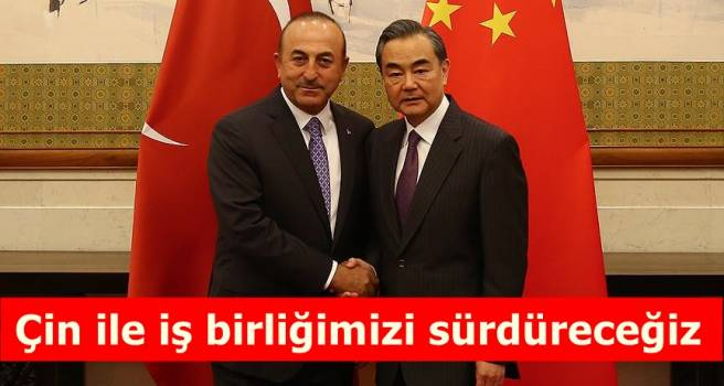 Çin ile iş birliğimizi sürdüreceğiz