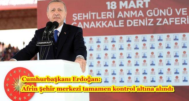 Cumhurbaşkanı Erdoğan: Afrin şehir merkezi tamamen kontrol altına alındı