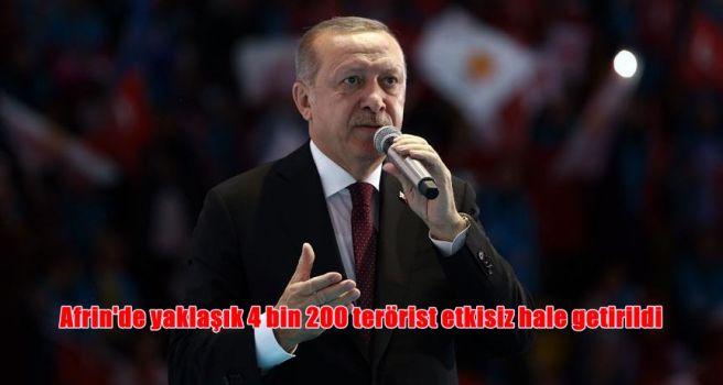 Cumhurbaşkanı Erdoğan: Afrin'de yaklaşık 4 bin 200 terörist etkisiz hale getirildi
