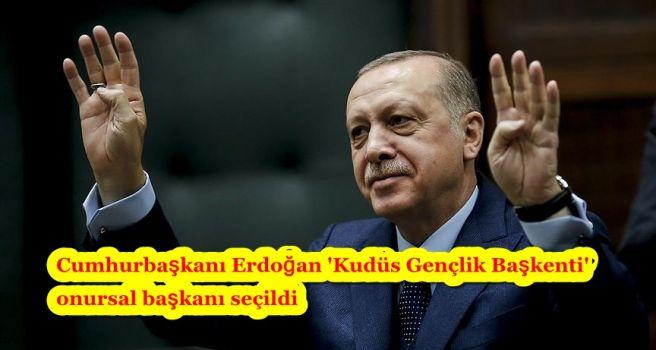 Cumhurbaşkanı Erdoğan 'Kudüs Gençlik Başkenti' onursal başkanı seçildi