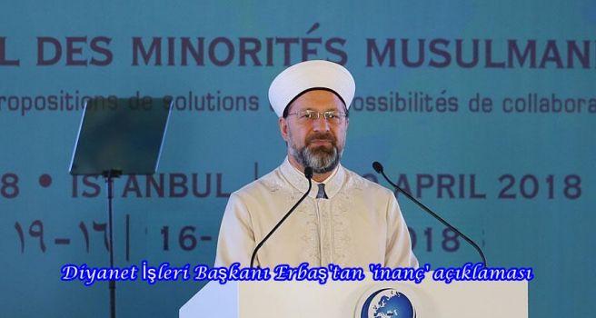 Diyanet İşleri Başkanı Erbaş'tan 'inanç' açıklaması