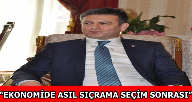 """""""EKONOMİDE ASIL SIÇRAMA SEÇİM SONRASI"""""""