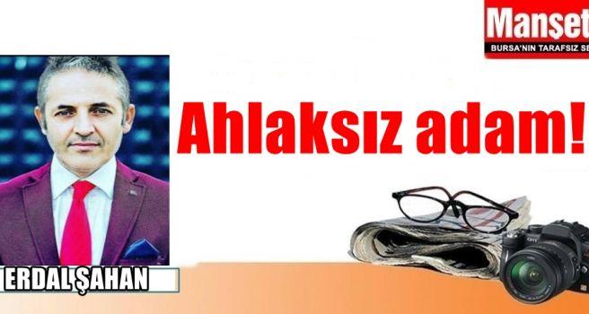 ERDAL ŞAHAN YAZDI..
