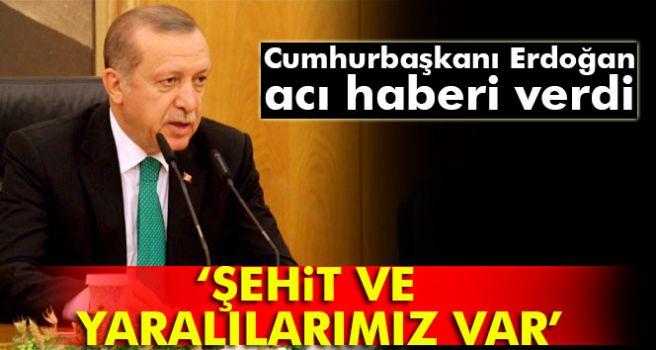 Erdoğan'dan açıklama: Maalesef, şehitlerimiz ve yaralılarımız vardır