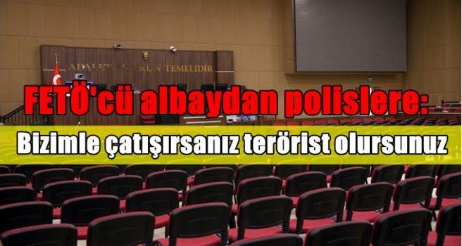 FETÖ'cü albaydan polislere: Bizimle çatışırsanız terörist olursunuz