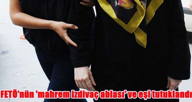 FETÖ'nün 'mahrem izdivaç ablası' ve eşi tutuklandı