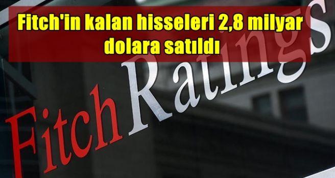 Fitch'in kalan hisseleri 2,8 milyar dolara satıldı