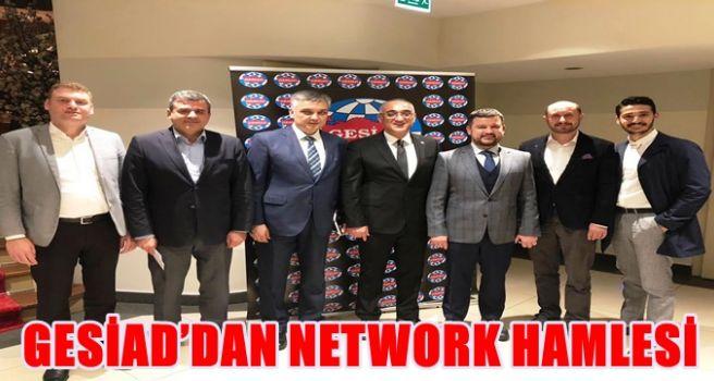 GESİAD'DAN NETWORK HAMLESİ