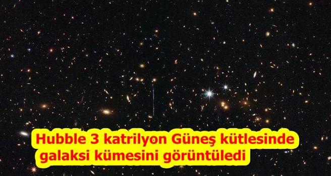 Hubble 3 katrilyon Güneş kütlesinde galaksi kümesini görüntüledi