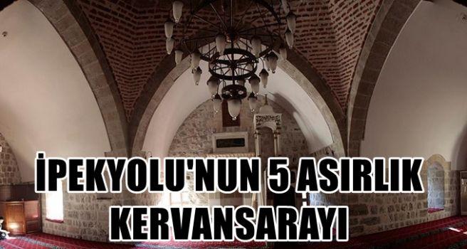 İpekyolu'nun beş asırlık kervansarayı