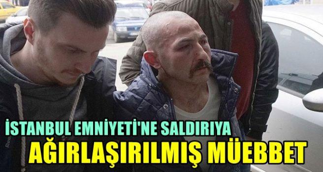 İstanbul Emniyeti'ne saldırıya ağırlaştırılmış müebbet