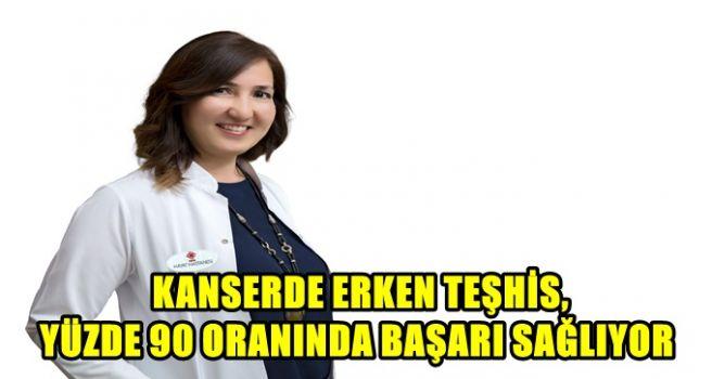 KANSERDE ERKEN TEŞHİS, YÜZDE 90 ORANINDA BAŞARI SAĞLIYOR