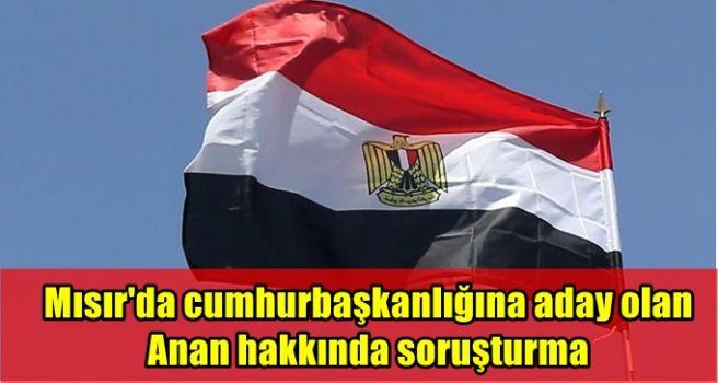 Mısır'da cumhurbaşkanlığına aday olan Anan hakkında soruşturma