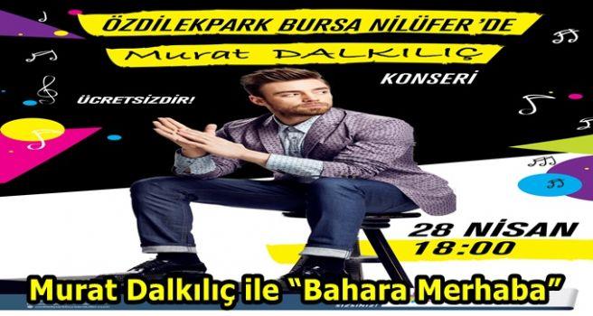 """Murat Dalkılıç ile """"Bahara Merhaba"""""""