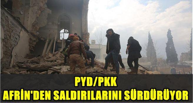 PYD/PKK Afrin'den saldırılarını sürdürüyor