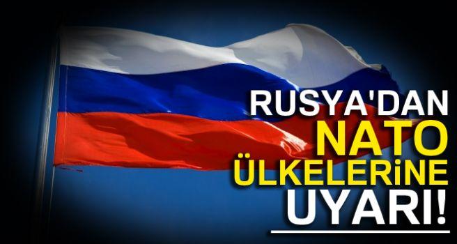 RUSYA NATO ÜLKELERİNİ UYARDI!