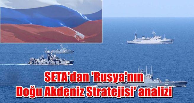 SETA'dan 'Rusya'nın Doğu Akdeniz Stratejisi' analizi