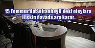 15 Temmuz'da Sultanbeyli'deki olaylara ilişkin...