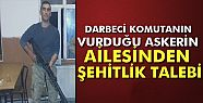 Darbeci Komutanın vurduğu askerin ailesinden...