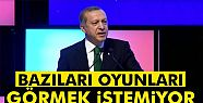 Erdoğan: Bazıları oynanan oyunları görmek...