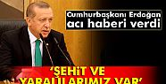Erdoğan'dan açıklama: Maalesef, şehitlerimiz...