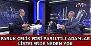 FARUK ÇELİK PARILTILI BİR ADAMDI
