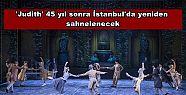 'Judith' 45 yıl sonra İstanbul'da yeniden...
