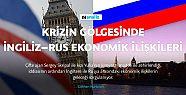 Krizin gölgesinde İngiliz–Rus ekonomik...