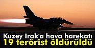 Kuzey Irak'a hava harekatı: 19 terörist...