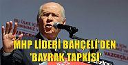 MHP Lideri Bahçeli'den 'Bayrak' Tepkisi