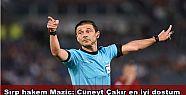 Sırp hakem Mazic: Cüneyt Çakır en iyi...
