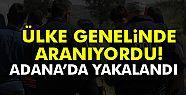 Ülke Genelinde Aranıyordu: Adana'da...