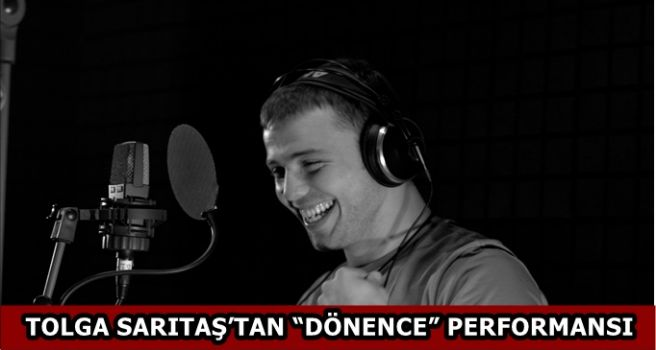 "TOLGA SARITAŞ'TAN ""DÖNENCE"" PERFORMANSI"