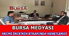 BURSA BASINI NECMİ İNCE'NİN ETRAFINDA KENETLENDİ