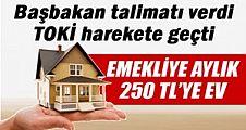 Başbakan talimatı verdi TOKİ harekete geçti: Emekliye ayda 250 TL'ye ev