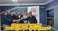 KONUT TREND GAZETESİ İNCE MEDYA GRUP AİLESİNE KATILDI!