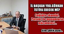 İl Başkan Yrd.Gürkan istifa edecek mi?