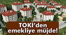 TOKİ'den emekliye 17 ilde 4 bin 354 konut fırsatı