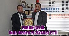 FARUK ÇELİK İNCE MEDYA'YI ZİYARET ETTİ!