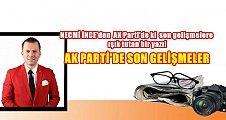 NECMİ' İNCE'DEN AK PARTİ'DE Kİ SON GELİŞMELERE IŞIK TUTAN BİR YAZI!