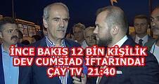 İNCE BAKIŞ 15 BİN KİŞİLK DEV CUMSİAD İFTARINDA!
